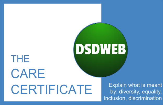 Explain what is meant by: diversity, equality, inclusion, discrimination - Care Certificate - DSDWEB.
