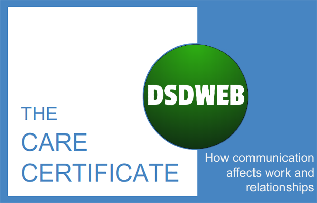 How communication affects work and relationships - Care Certificate - DSDWEB.