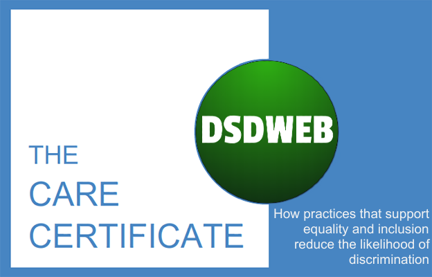How practices that support equality and inclusion reduce the likelihood of discrimination - Care Certificate - DSDWEB.