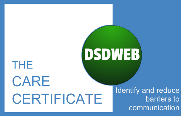 Identify and reduce barriers to communication - Care Certificate - DSDWEB.