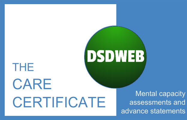 Mental capacity assessments and advance statements - Care Certificate - DSDWEB.