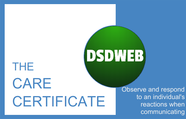 Observe and respond to an individual's reactions when communicating - Care Certificate - DSDWEB.