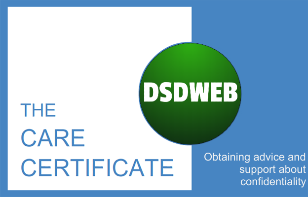 Obtaining advice and support about confidentiality - Care Certificate - DSDWEB.