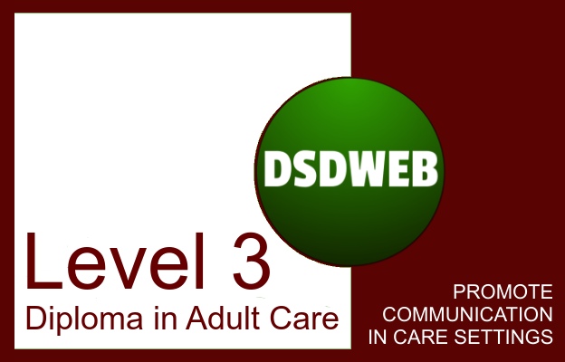 PROMOTE COMMUNICATION IN CARE SETTINGS - Level 3 Diploma in Adult Care - DSDWEB.