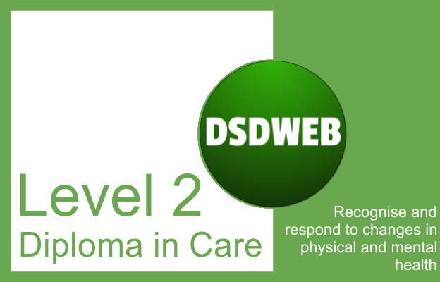 Recognise and respond to changes in physical and mental health - Level 2 Diploma in Care - DSDWEB.