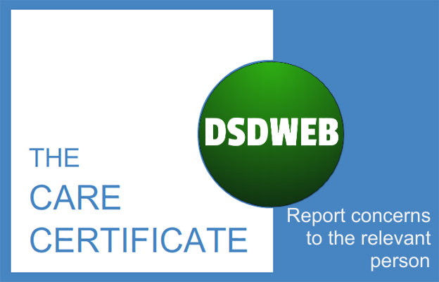 Report concerns to the relevant person - Care Certificate - DSDWEB.