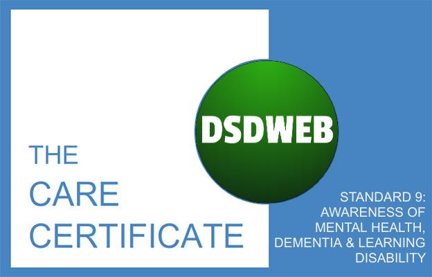 STANDARD 9: AWARENESS OF MENTAL HEALTH, DEMENTIA & LEARNING DISABILITY - Care Certificate - DSDWEB.