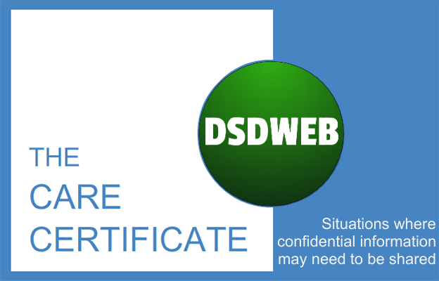 Situations where confidential information may need to be shared - Care Certificate - DSDWEB.