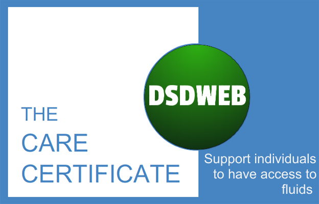 Support individuals to have access to fluids - Care Certificate - DSDWEB.