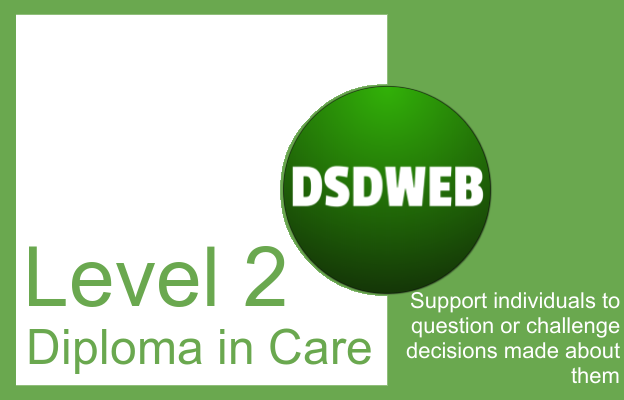 Support individuals to question or challenge decisions made about them - Level 2 Diploma in Care - DSDWEB.