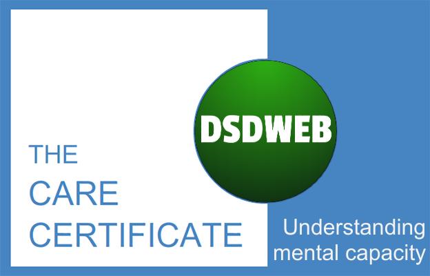 Understanding mental capacity - Care Certificate - DSDWEB.