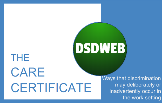 Ways that discrimination may deliberately or inadvertently occur in the work setting - Care Certificate - DSDWEB.