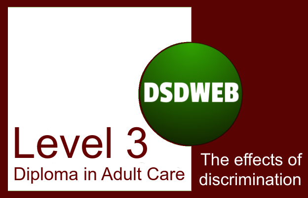 The effects of discrimination - Level 3 Diploma in Adult Care - DSDWEB.