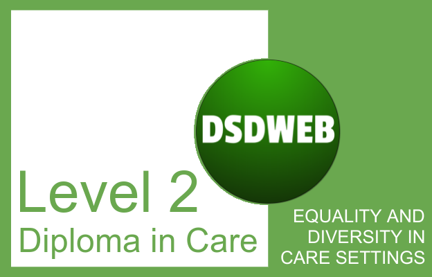 Equality and diversity in care settings - Level 2 Diploma in Care - DSDWEB.