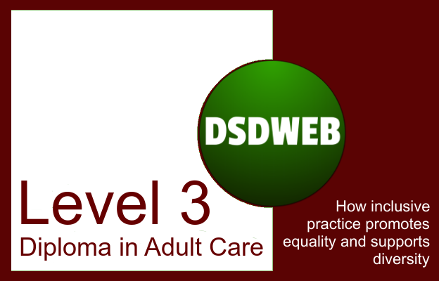 How inclusive practice promotes equality and supports diversity - Level 3 DIploma in Adult Care - DSDWEB.