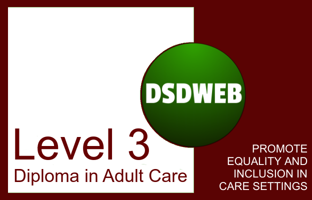 Promotoe equality and inclusion in care settings - Level 3 Diploma in Care - DSDWEB.