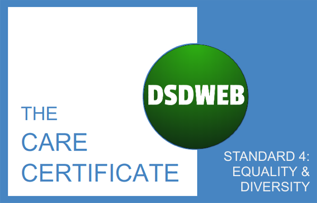 Standard 4: Equality and Diversity - Care Certificate - DSDWEB.