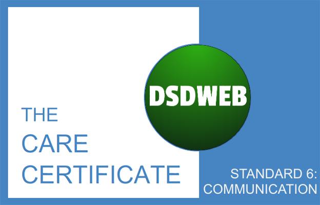 Standard 6: Communication - Care Certificate - DSDWEB.