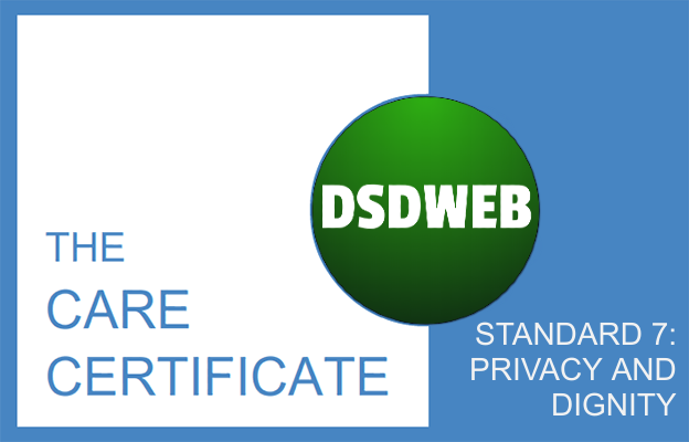 Standard 7: Privacy and Dignity - Care Certificate - DSDWEB.