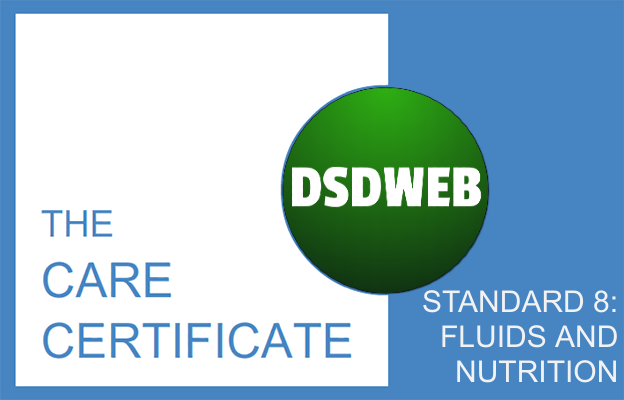 STANDARD 8: FLUIDS AND NUTRITION - CARE CERTIFICATE - DSDWEB.