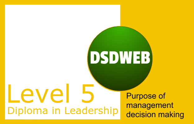 Purpose of management decision making - Level 5 Diploma in Leadership & Management for Adult Care - DSDWEB.