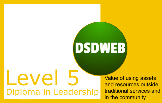 1.4 Value of using assets and resources outside traditional services and in the community - Level 5 Diploma in Leadership & Management - DSDWEB.