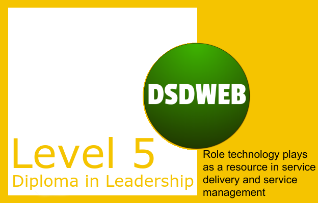 Role technology plays as a resource in service delivery and service management - Level 5 Diploma in Leadership & Management - DSDWEB.