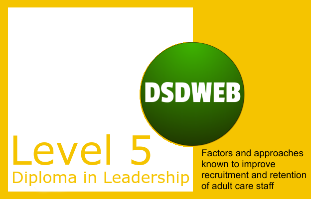 Factors and approaches known to improve recruitment and retention of adult care staff - Level 3 Diploma in Leadership & Management - DSDWEB.