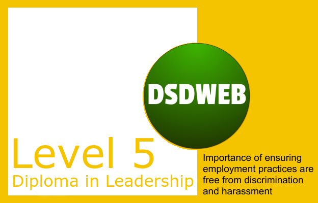 2.3 Importance of ensuring employment practices are free from discrimination and harassment - Level 5 Diploma in Leadership & Management - DSDWEB.