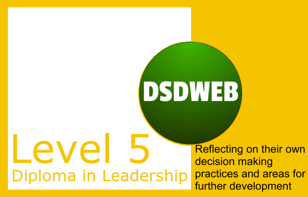Reflecting on their own decision making practices and areas for further development - Level 5 Diploma in Leadership & Management for Adult Care - DSDWEB.