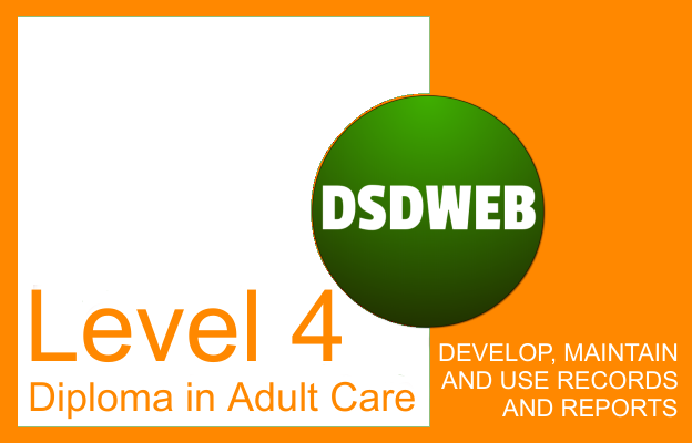 Develop, Maintain and Use Records and Reports - Level 4 Diploma in Adult Care - DSDWEB.