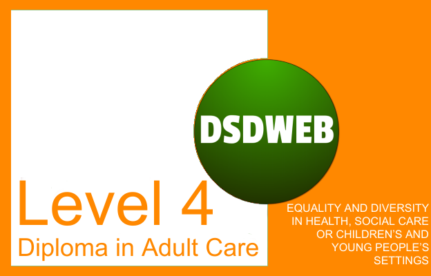 Equality and diversity in health, social care or children's and young people's settings - Level 4 Diploma in Adult Care - DSDWEB.