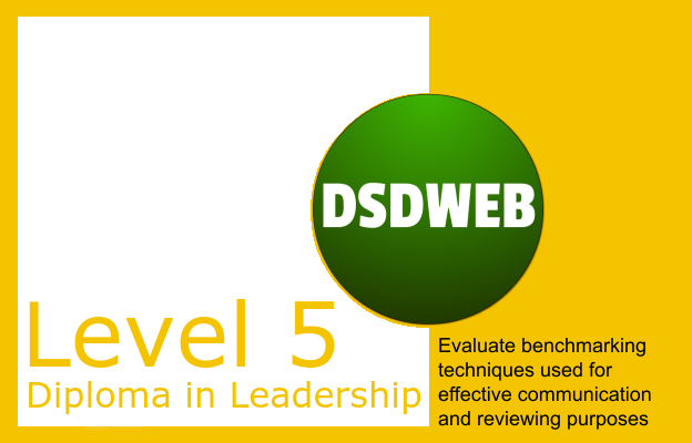 2.4 Evaluate benchmarking techniques used for effective communication and reviewing purposes - Level 5 Diploma in Leadership and Management for Adult Care - DSDWEB.