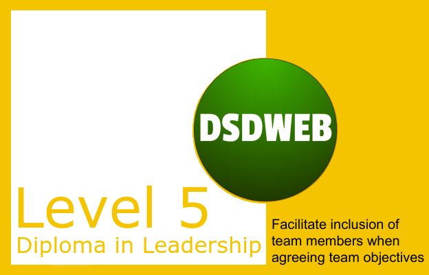 Facilitate inclusion of team members when agreeing team objectives - Level 5 Diploma in Leadership and Management for Adult Care - DSDWEB.