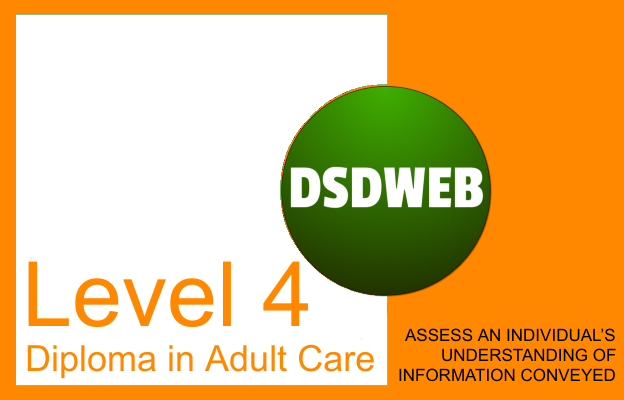 4.2 Assess an individual's understanding of information conveyed -Level 4 Diploma in Adult Care - DSDWEB.