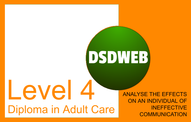 Analyse the effects on an individual of ineffective communication -Level 4 Diploma in Adult Care - DSDWEB.