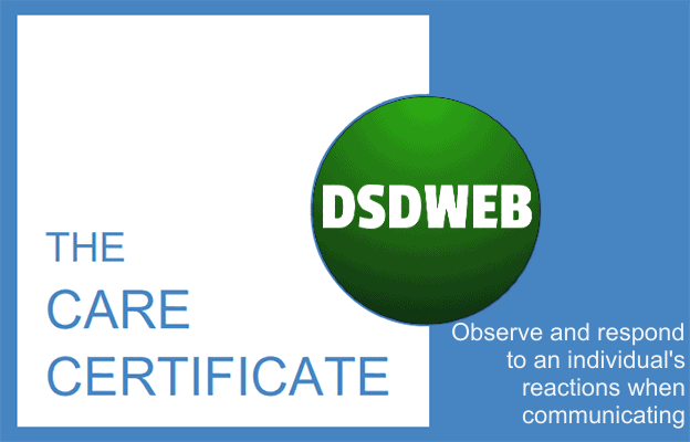 Observe-and-respond-to-an-individuals-reactions-when-communicating - Care Certificate- DSDWEB.